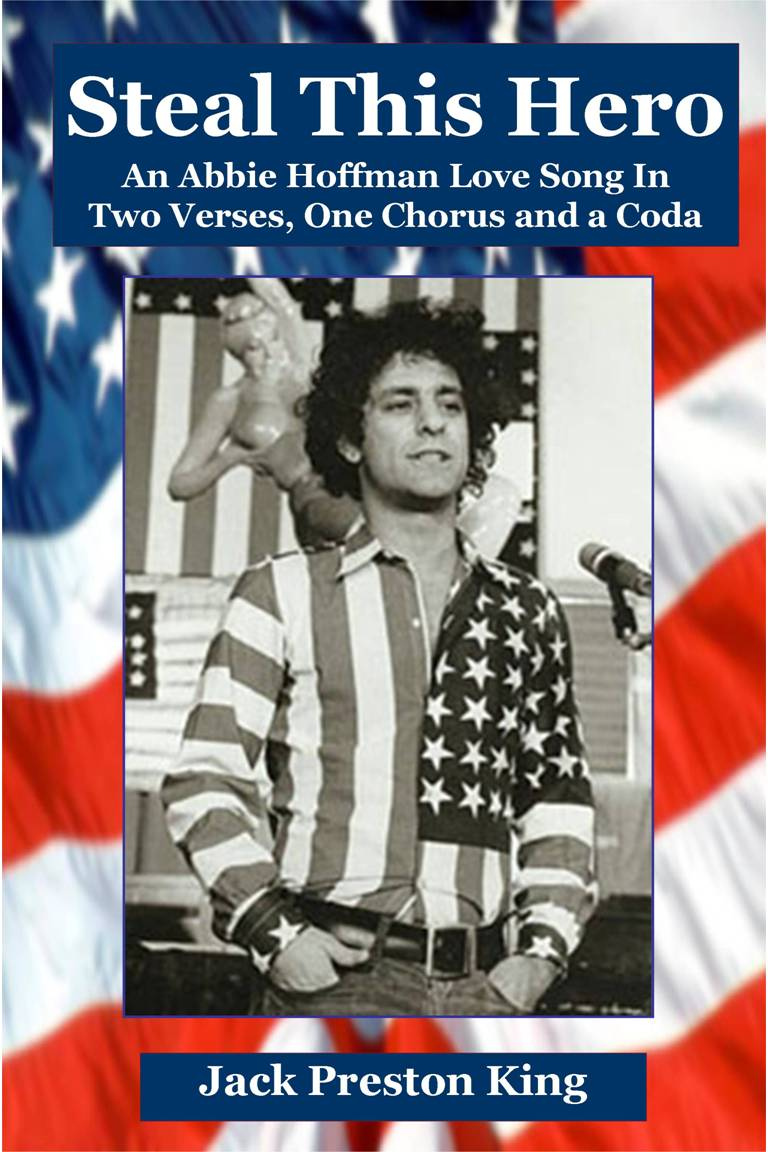 Jack Preston King - Steal This Hero: An Abbie Hoffman Love Song In Two Verses, One Chorus and a Coda