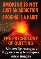 Cover for 'Smoking Is Not Just An Addiction  Smoking Is A Habit! The Psychology Of Quitting Gradually'