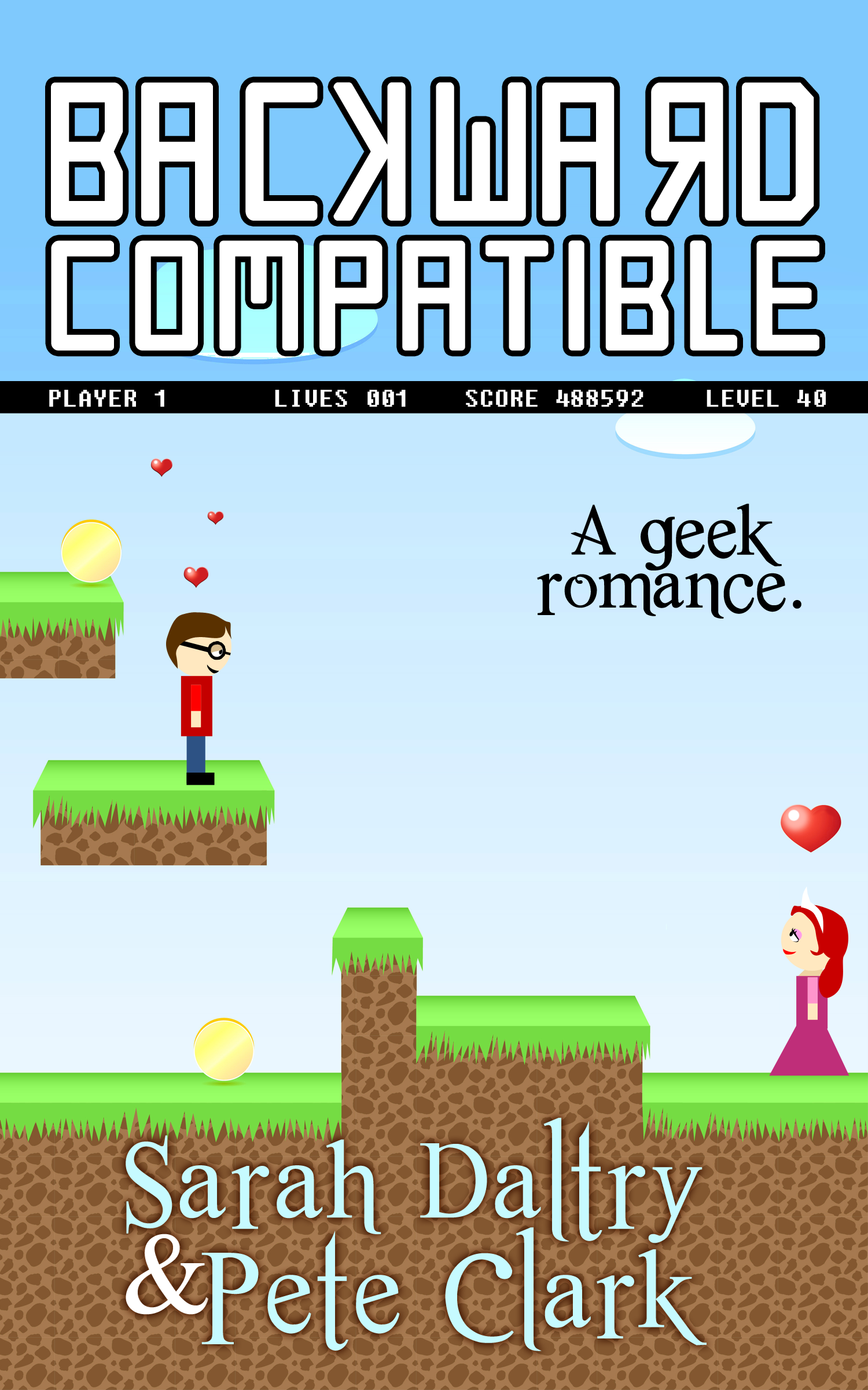 Sarah Daltry - Backward Compatible: A Gamer Geek Love Story