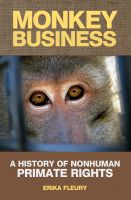 Cover for 'Monkey Business: A History Of Nonhuman Primate Rights'