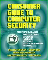 Cover for 'Consumer Guide to Computer Security: Fight Back Against Identity Theft, Malware, Hackers, Spyware, Spam, Botnets, Phishing - Online Privacy - Wireless, Laptop, Hotspot Security'