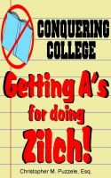 Cover for 'Conquering College:  Getting A's for doing Zilch!'