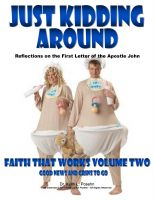 Cover for 'Faith That Works 2 - Just Kidding Around: Reflections on the First Letter of the Apostle John'