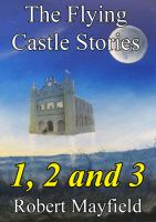 Cover for 'The Flying Castle Stories, 1, 2 and 3'