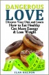 Dangerous Love - Divorce your diet and learn how to eat healthy, get more energy and lose weight permanently by Ilan Halfon