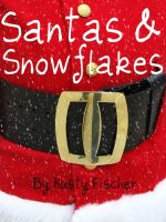 Cover for 'Santas And Snowflakes: A Romantic Christmas Story'