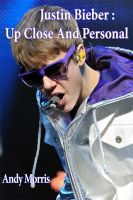 Cover for 'Justin Bieber: Up Close And Personal'