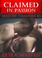 Cover for 'Claimed In Passion: Master Vampire #3'