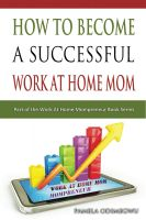 Cover for 'How To Become A Successful Work At Home Mom'