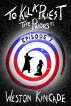 To Kill a Priest - The Priors, Episode 3 by Weston Kincade