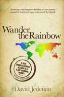 Cover for 'Wander the Rainbow: A true story of a living liver donation, an epic journey around the world, and a gay man's search for himself'