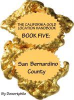 Desertphile - The California Gold Location Handbook, Book Five: San Bernardino County