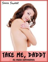 Cover for 'Take Me, Daddy - His Virgin Stepdaughter'