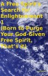 A Free Spirit's Search for Enlightenment 1 (Born to Purge Your God-Given Free Spirit, That's it) by Tony Kelbrat