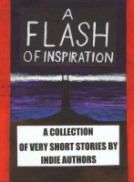 Cover for 'A Flash of Inspiration: A Collection of Very Short Stories by Indie Authors'