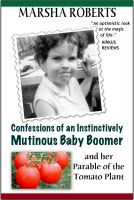 Cover for 'Confessions of an Instinctively Mutinous Baby Boomer and her Parable of the Tomato Plant'
