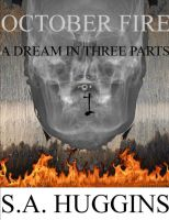 Cover for 'October Fire: A Dream In Three Parts (Episode I Of A Short Story Series)'