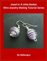 Cover for 'Jewel In A Little Basket Wire Jewelry Making Tutorial Series'