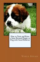Cover for 'How to Train and Raise a Saint Bernard Puppy or Dog with Good Behavior'
