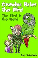 Cover for 'GRANDPA HATES THE BIRD: The Bird is the Word (Story #2)'