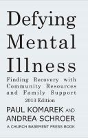 Cover for 'Defying Mental Illness: Finding Recovery with Community Resources and Family Support'