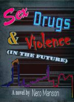 Cover for 'Sex, Drugs, & Violence (in the future)'