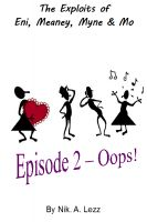 Cover for 'The Exploits Of Eni, Meaney, Myne & Mo Episode 2 - Oops!'