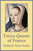 Cover for 'Twice Queen of France: Anne of Brittany'