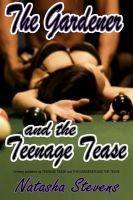 Cover for 'The Gardener and the Teenage Tease'