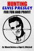 Hunting Elvis Presley For Fun and Profit by Nigel G. Mitchell