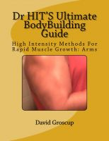 Cover for 'Dr HIT'S Ultimate BodyBuilding Guide High Intensity Methods For Rapid Muscle Growth: Arms'