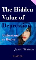 Cover for 'The Hidden Value of Depression - Understand to Revive'