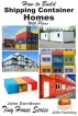How to Build Shipping Container Homes With Plans by John Davidson