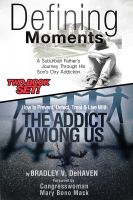 Cover for 'Defining Moments: A Suburban Father's Journey Into His Son's Oxy Addiction AND How to Prevent, Detect, Treat & Live With The Addict Among Us-Combined Edition'