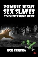 Cover for 'ZOMBIE JESUS SEX SLAVES: A Tale of Blasphemous Horror'