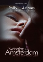 Polly J Adams - Swinging in Amsterdam (At the Swingers' Club 1)