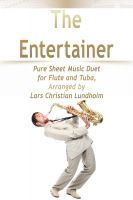 Cover for 'The Entertainer Pure Sheet Music Duet for Flute and Tuba, Arranged by Lars Christian Lundholm'