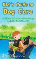 Cover for 'Kid's Guide to Dog Care: A Children's Book on How to Care for Dogs - Perfect for Kids 4-8 Years Old'