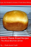 Cover for 'Savory Cheese Bread Recipes - The Bread Machine Series'