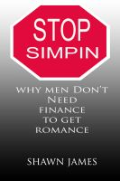 Cover for 'Stop Simpin- Why Men Don't Need Finance to Get Romance'