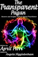 Cover for 'The Transparent Pagan: Answers and Insights From A Typical Practitioner'