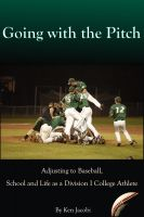 Cover for 'Going with the Pitch: Adjusting to Baseball, School, and Life as a Division I College Athlete'