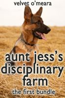 Cover for 'Aunt Jess's Disciplinary Farm: The First Bundle + Exclusive Unreleased Bonus - Taboo Twins: Puppy Love (Taboo Erotica)'