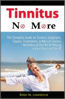 Cover for 'Tinnitus No More: The Complete Guide On Tinnitus Symptoms, Causes, Treatments, & Natural Tinnitus Remedies to Get Rid of Ringing in Ears Once and for All'