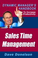 Cover for 'Sales Time Management: The Dynamic Manager's Handbook On How To Increase Sales Productivity'