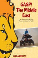 Cover for 'Gasp! The Middle East  Part 3: Mom! There's a Lion in the Toilet!'