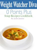 Cover for 'Weight Watchers Diva 0 Weight Watchers Points Plus Soup Recipes Cookbook'