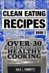 Clean Eating Recipes Book 2: Over 30 Simple Recipes for Healthy Cooking (Clean Food Diet Cookbook) by Dale L. Roberts