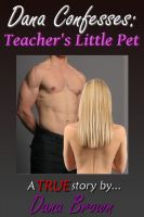Cover for 'Dana Confesses: Teacher's Little Pet'