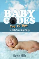 Cover for 'Baby Codes: Top Ten Tips to Help Your Baby Sleep'